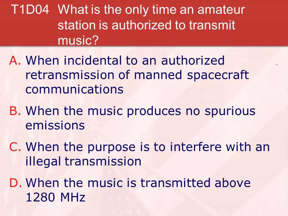 T1D04 What is the only time an amateur station is authorized to transmit music.