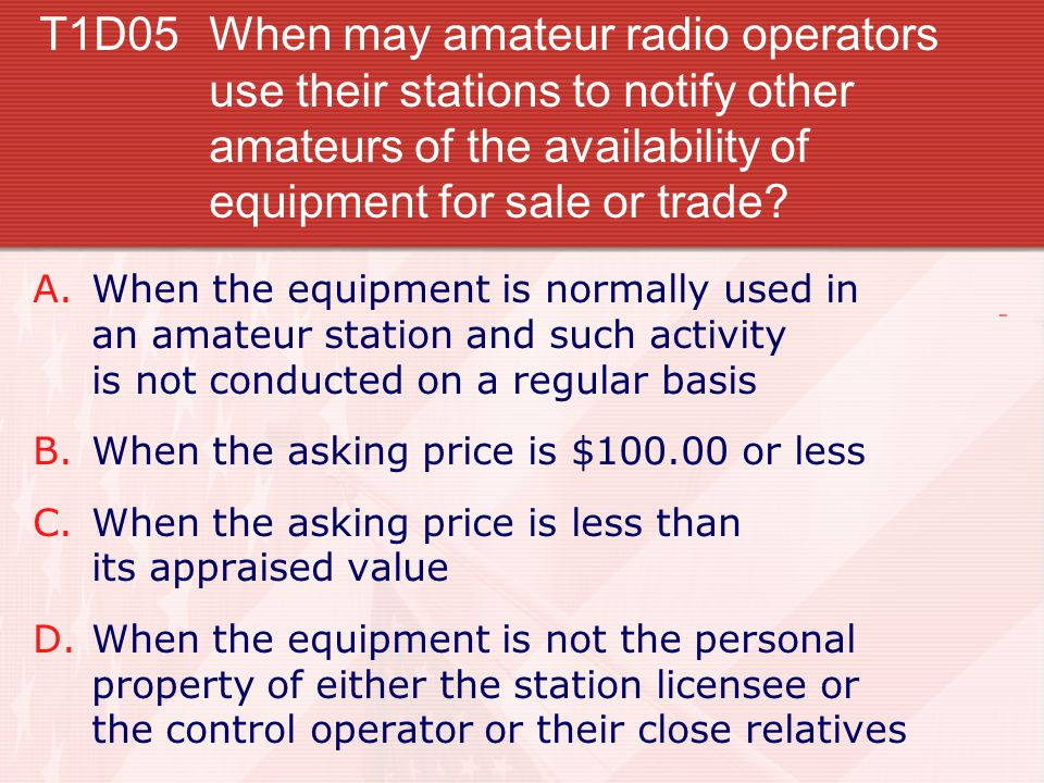 T1D05 When may amateur radio operators use their stations to notify other amateurs of the availability of equipment for sale or trade.