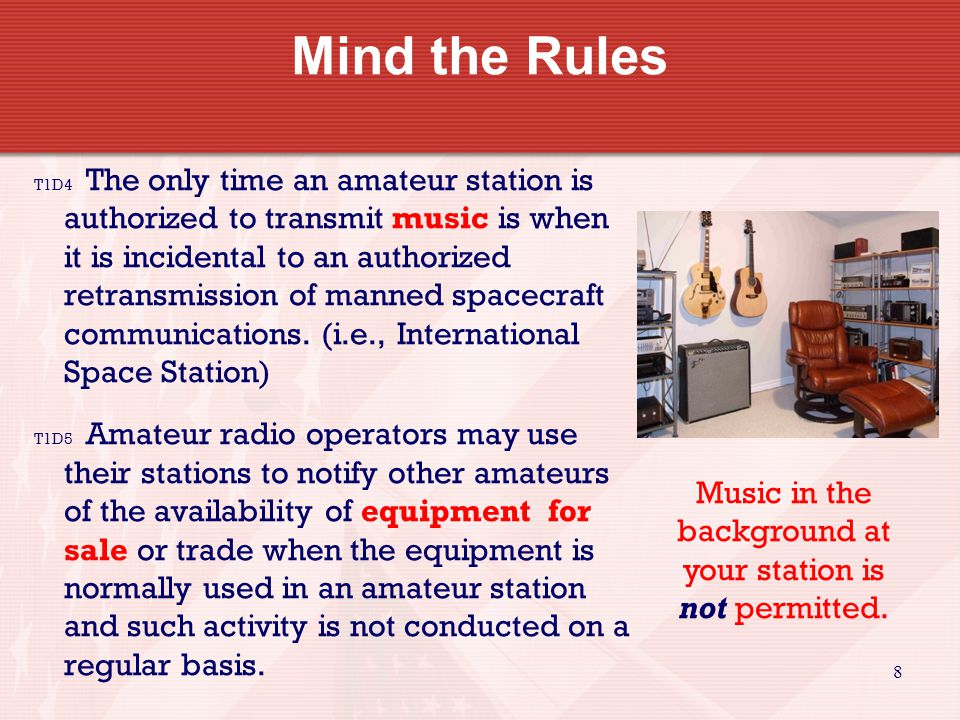 8 T1D4 The only time an amateur station is authorized to transmit music is when it is incidental to an authorized retransmission of manned spacecraft communications.