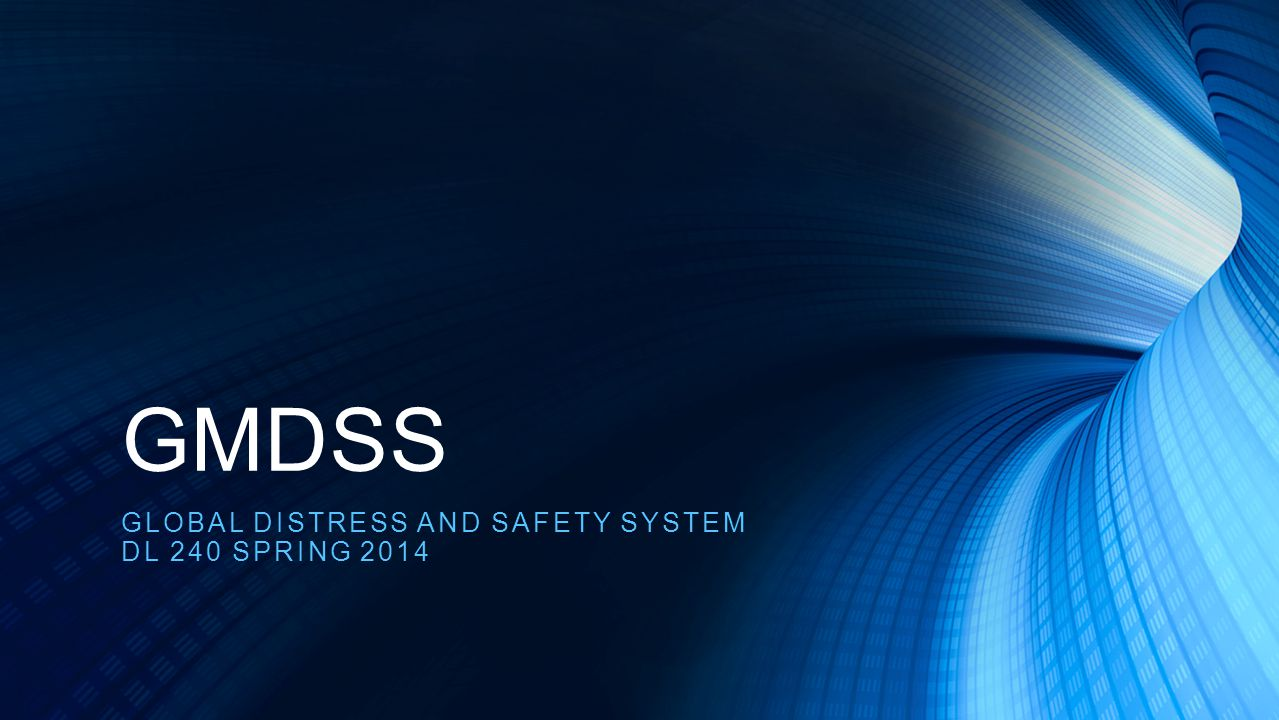 GMDSS GLOBAL DISTRESS AND SAFETY SYSTEM DL 240 SPRING 2014