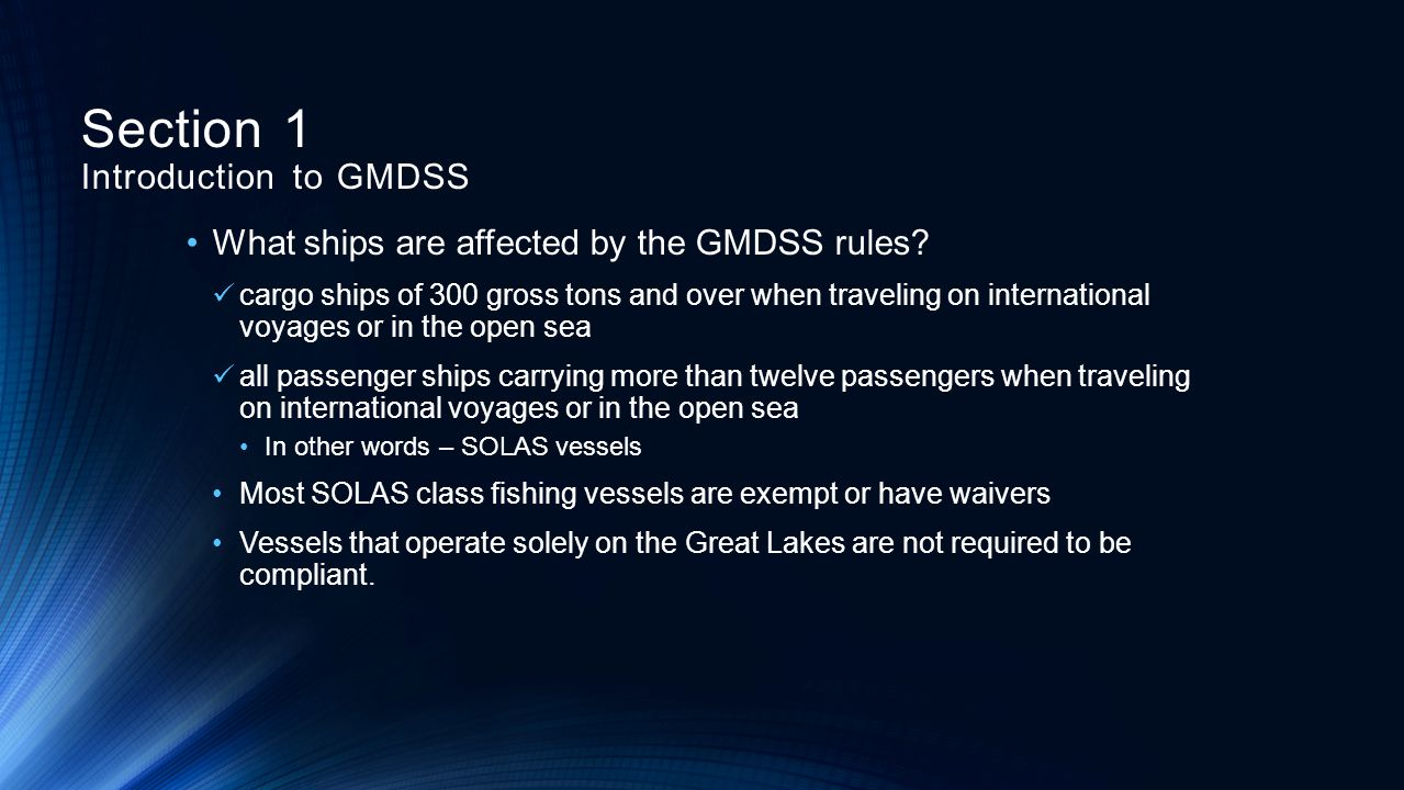 What ships are affected by the GMDSS rules? cargo ships of 300 gross tons and over when traveling on international voyages or in the open sea all pass
