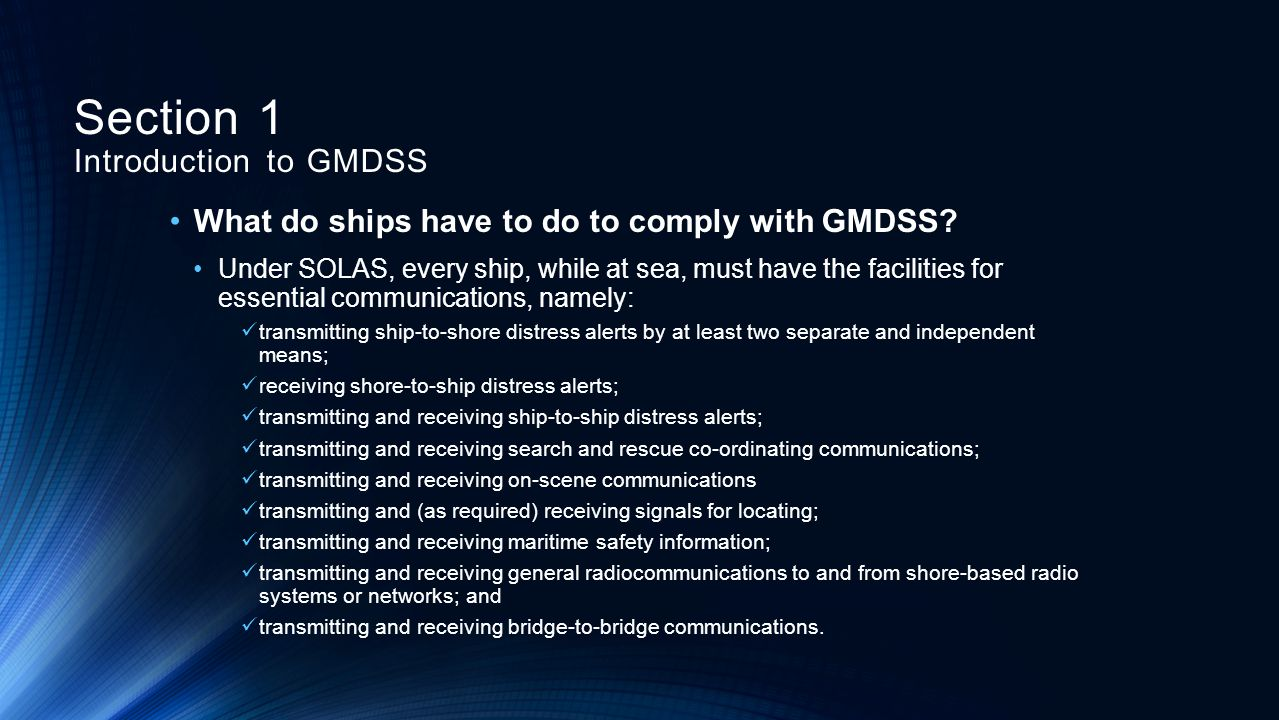 What do ships have to do to comply with GMDSS? Under SOLAS, every ship, while at sea, must have the facilities for essential communications, namely: t