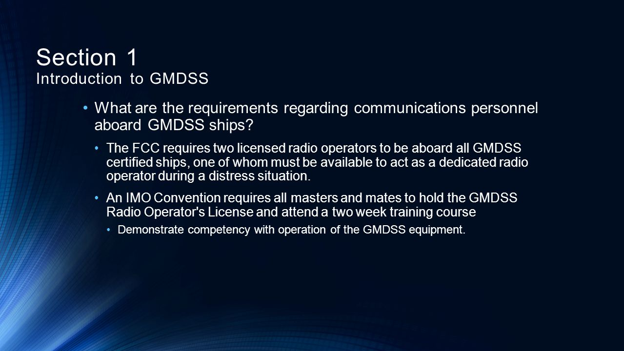 What are the requirements regarding communications personnel aboard GMDSS ships? The FCC requires two licensed radio operators to be aboard all GMDSS