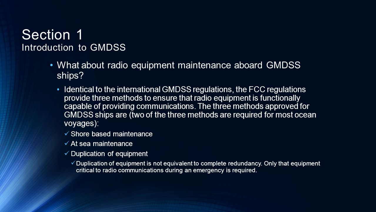 What about radio equipment maintenance aboard GMDSS ships? Identical to the international GMDSS regulations, the FCC regulations provide three methods