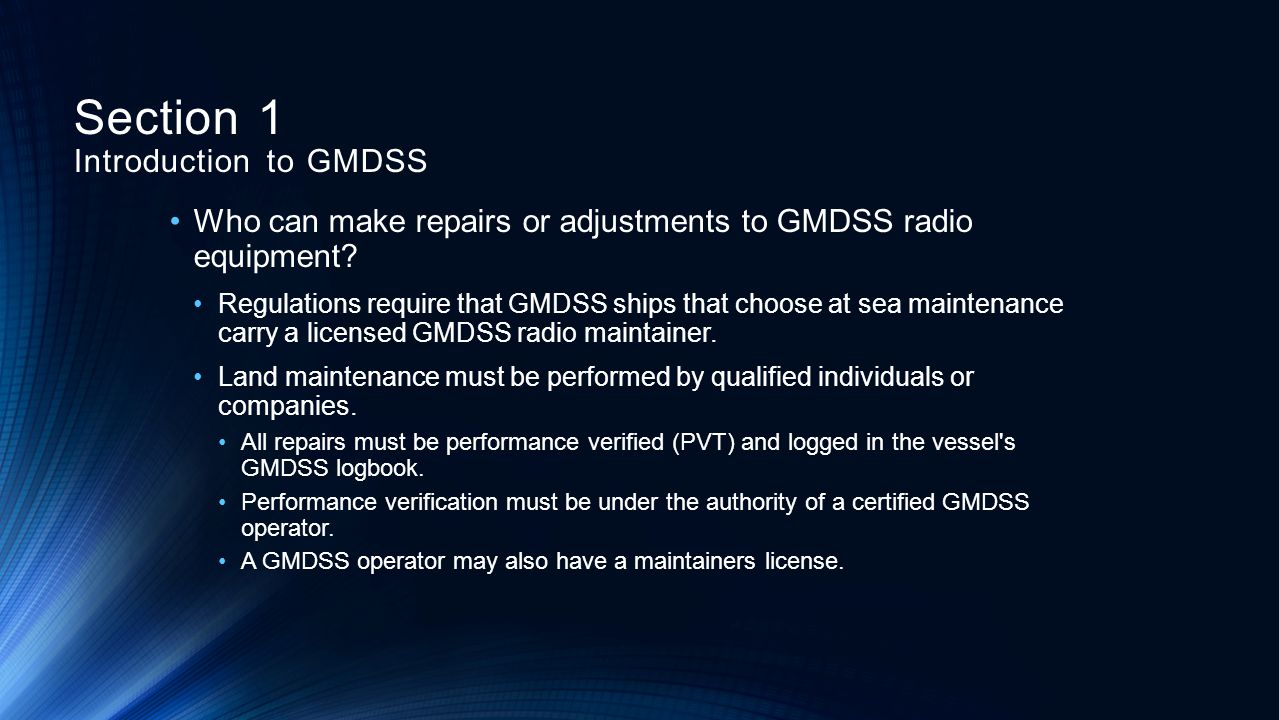 Who can make repairs or adjustments to GMDSS radio equipment? Regulations require that GMDSS ships that choose at sea maintenance carry a licensed GMD