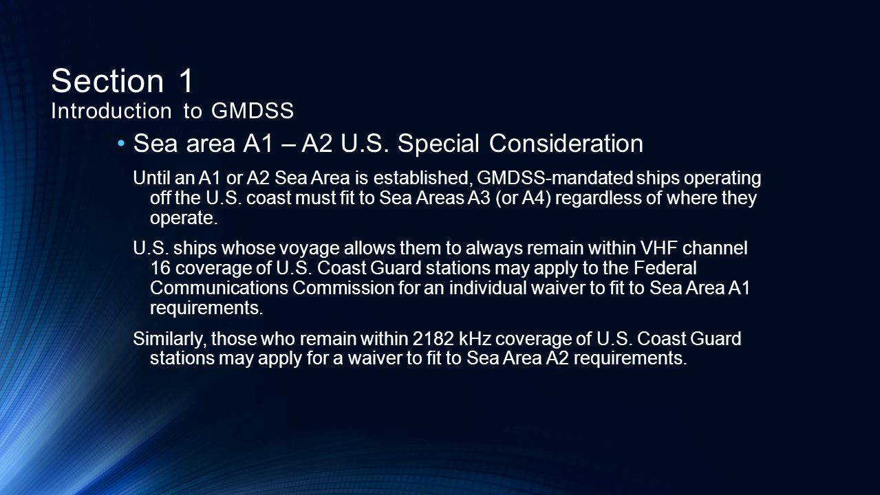 Sea area A1 – A2 U.S. Special Consideration Until an A1 or A2 Sea Area is established, GMDSS-mandated ships operating off the U.S. coast must fit to S