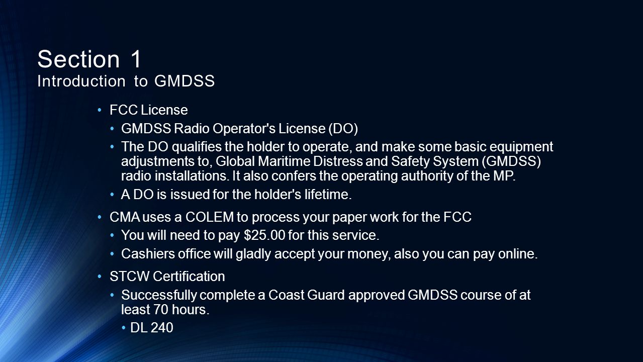 FCC License GMDSS Radio Operator's License (DO) The DO qualifies the holder to operate, and make some basic equipment adjustments to, Global Maritime
