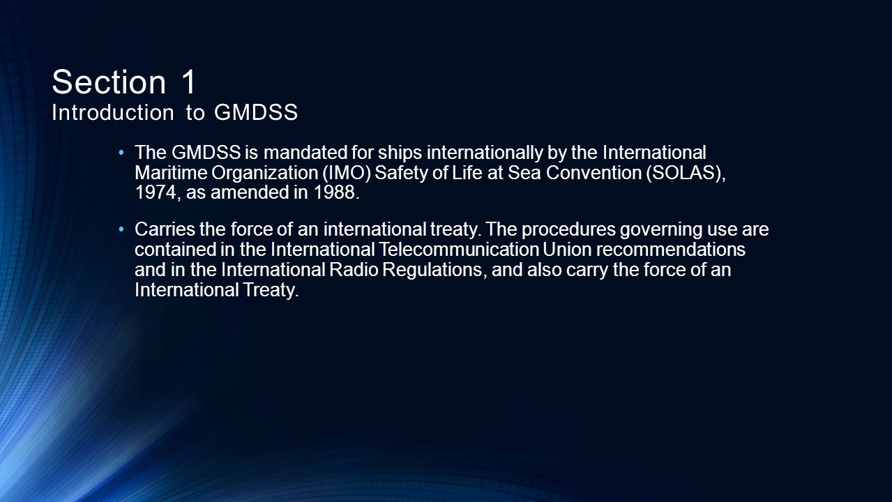 The GMDSS is mandated for ships internationally by the International Maritime Organization (IMO) Safety of Life at Sea Convention (SOLAS), 1974, as am