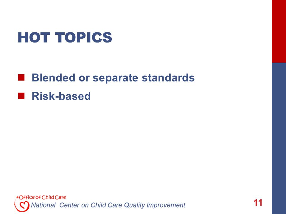 HOT TOPICS Blended or separate standards Risk-based 11