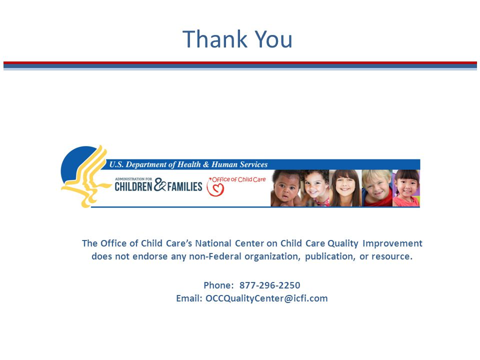 Thank You The Office of Child Care's National Center on Child Care Quality Improvement does not endorse any non-Federal organization, publication, or resource.