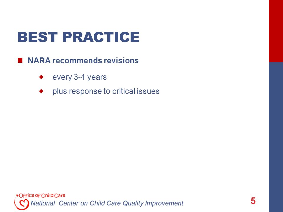 BEST PRACTICE NARA recommends revisions  every 3-4 years  plus response to critical issues 5