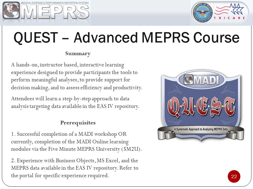 QUEST – Advanced MEPRS Course 22 Summary A hands-on, instructor based, interactive learning experience designed to provide participants the tools to p