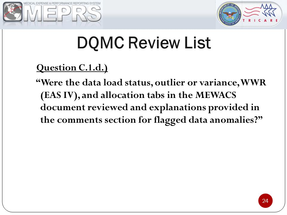 DQMC Review List 24 Question C.1.d.) Were the data load status, outlier or variance, WWR (EAS IV), and allocation tabs in the MEWACS document reviewed and explanations provided in the comments section for flagged data anomalies?