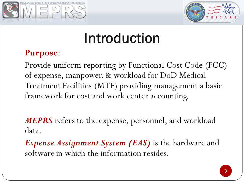 Introduction Purpose: Provide uniform reporting by Functional Cost Code (FCC) of expense, manpower, & workload for DoD Medical Treatment Facilities (MTF) providing management a basic framework for cost and work center accounting.