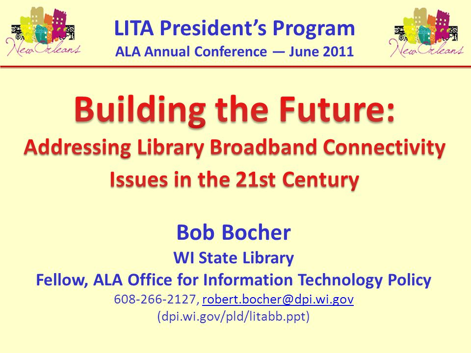 Bob Bocher WI State Library Fellow, ALA Office for Information Technology Policy 608-266-2127, robert.bocher@dpi.wi.govrobert.bocher@dpi.wi.gov (dpi.wi.gov/pld/litabb.ppt) LITA President's Program ALA Annual Conference — June 2011