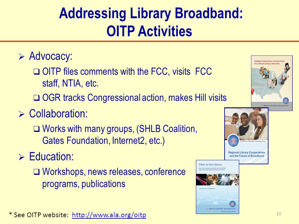 Addressing Library Broadband: OITP Activities  Advocacy:  OITP files comments with the FCC, visits FCC staff, NTIA, etc.