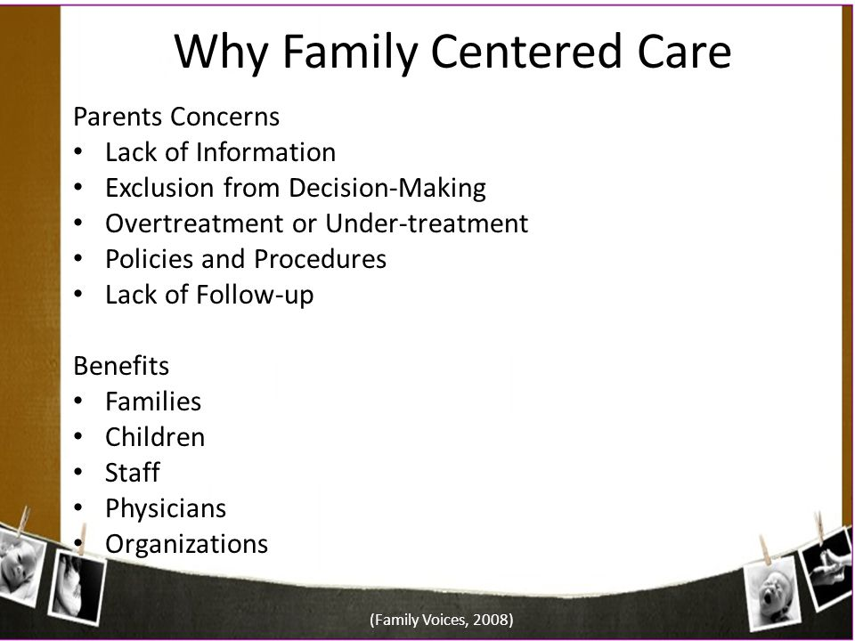 Why Family Centered Care Parents Concerns Lack of Information Exclusion from Decision-Making Overtreatment or Under-treatment Policies and Procedures