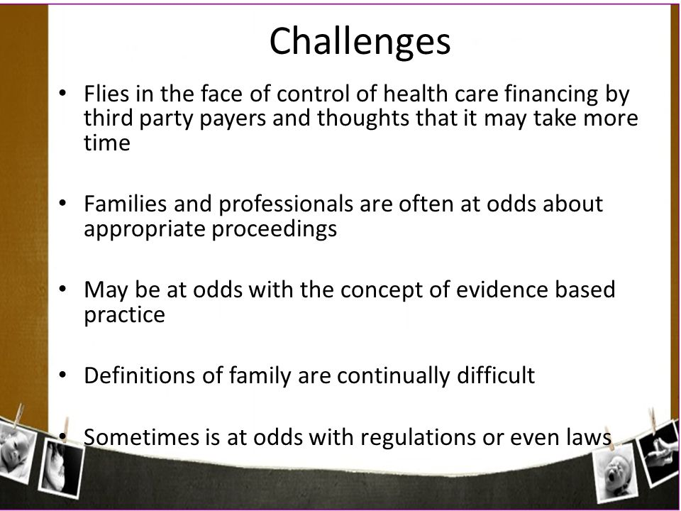 Flies in the face of control of health care financing by third party payers and thoughts that it may take more time Families and professionals are oft