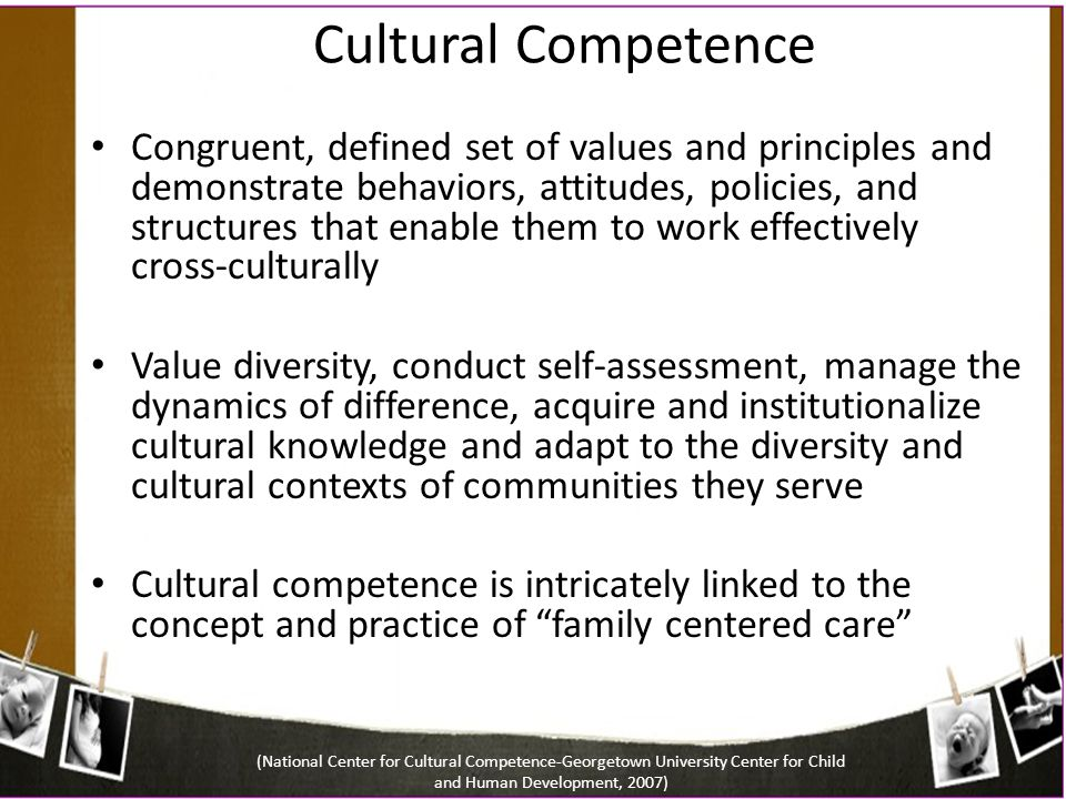Cultural Competence Congruent, defined set of values and principles and demonstrate behaviors, attitudes, policies, and structures that enable them to