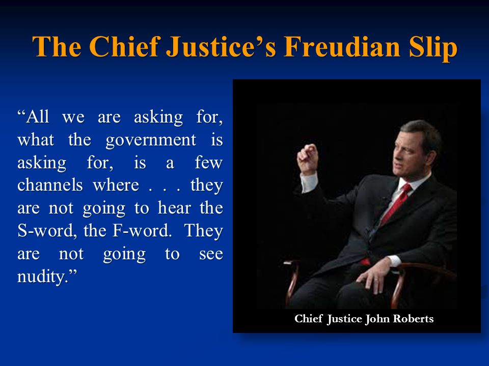 The Chief Justice's Freudian Slip All we are asking for, what the government is asking for, is a few channels where...