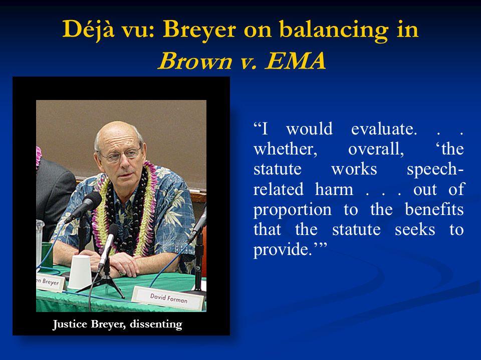 Déjà vu: Breyer on balancing in Brown v. EMA I would evaluate...