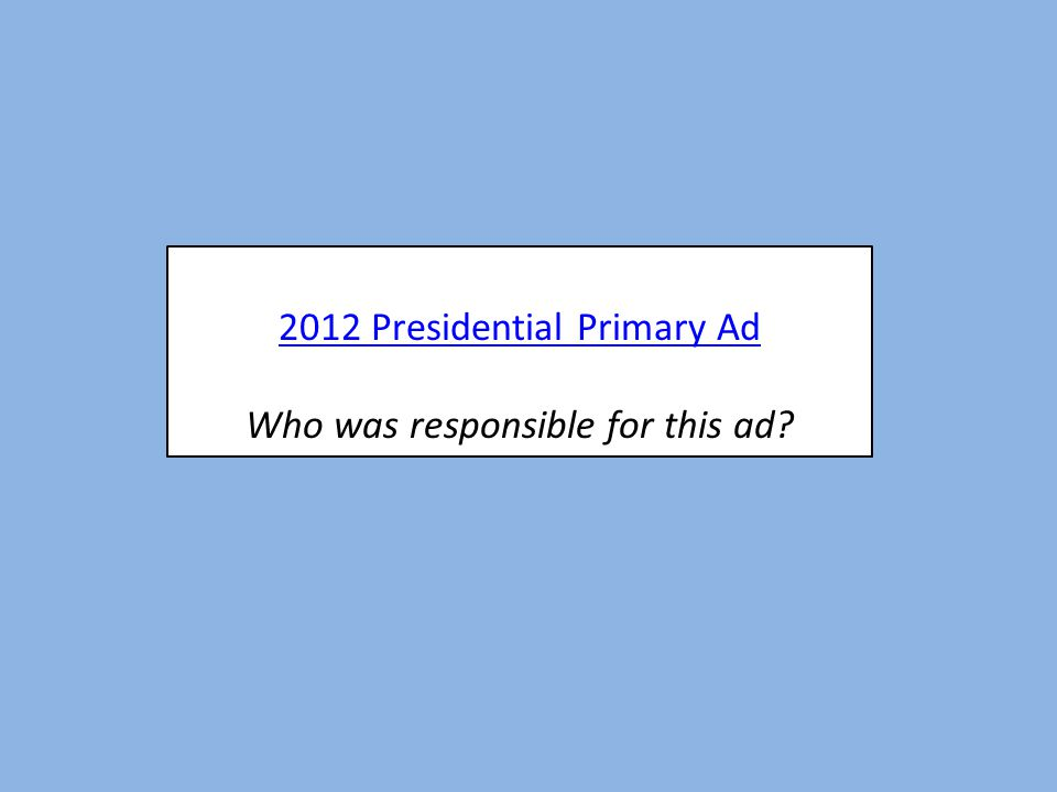 2012 Presidential Primary Ad Who was responsible for this ad?