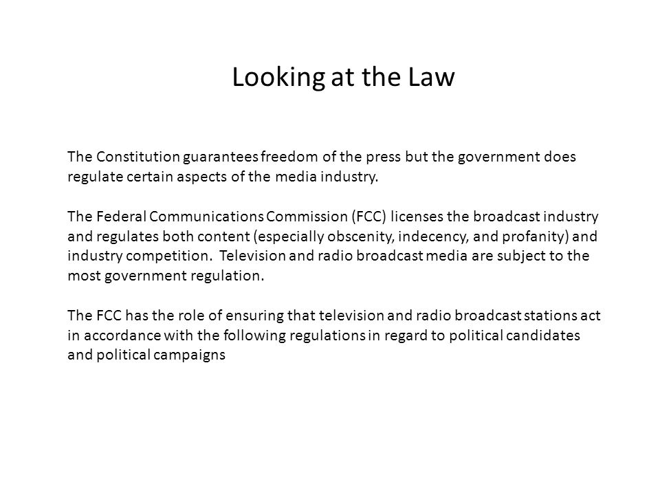 The Constitution guarantees freedom of the press but the government does regulate certain aspects of the media industry. The Federal Communications Co