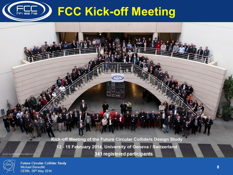 8 Future Circular Collider Study Michael Benedikt CERN, 26 th May 2014 341 registered participants FCC Kick-off Meeting