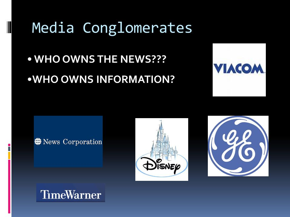 Media Conglomerates WHO OWNS THE NEWS WHO OWNS INFORMATION