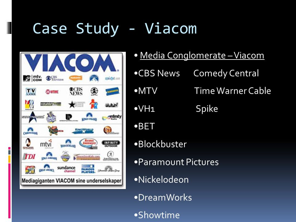Case Study - Viacom Media Conglomerate – Viacom CBS News Comedy Central MTV Time Warner Cable VH1 Spike BET Blockbuster Paramount Pictures Nickelodeon DreamWorks Showtime
