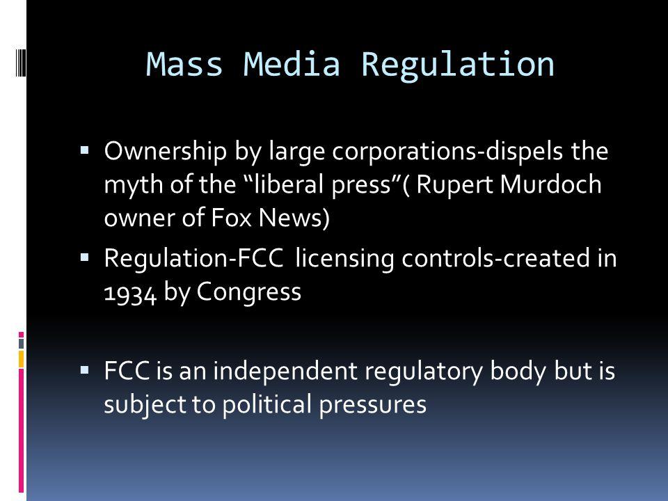 Mass Media and Regulation  FCC regulates media markets in several ways.