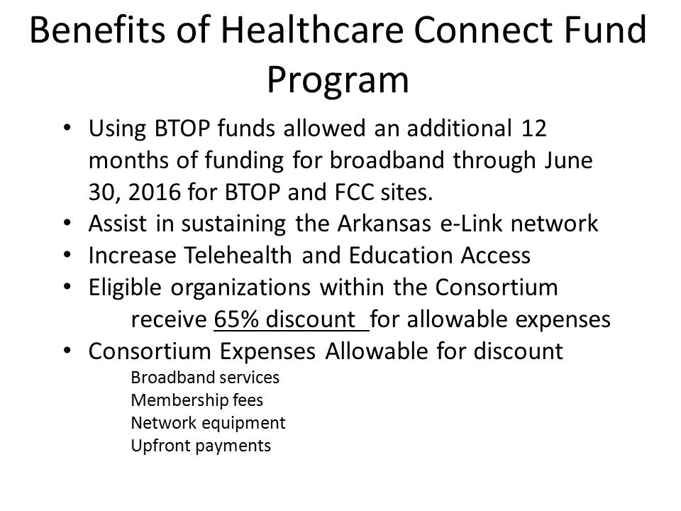 Benefits of Healthcare Connect Fund Program Using BTOP funds allowed an additional 12 months of funding for broadband through June 30, 2016 for BTOP a