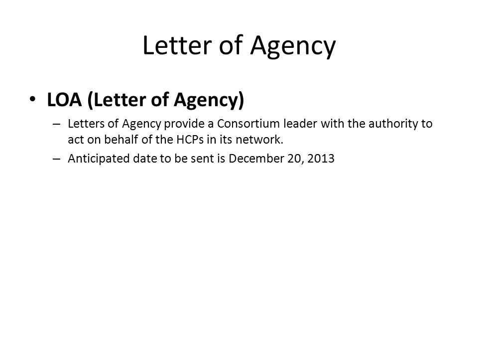 Letter of Agency LOA (Letter of Agency) – Letters of Agency provide a Consortium leader with the authority to act on behalf of the HCPs in its network