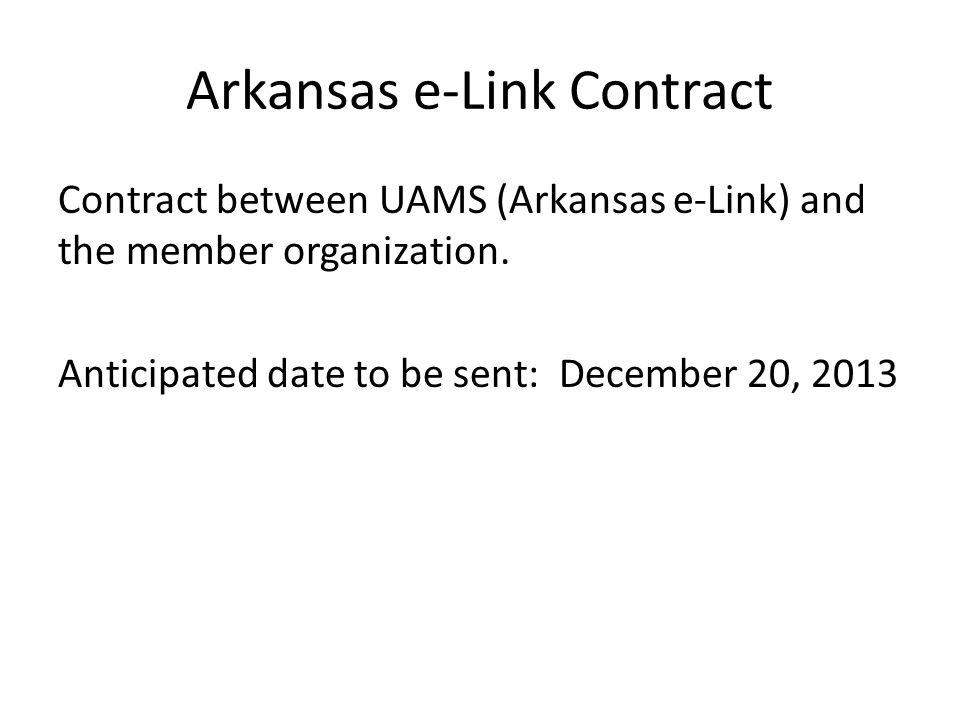 Arkansas e-Link Contract Contract between UAMS (Arkansas e-Link) and the member organization.