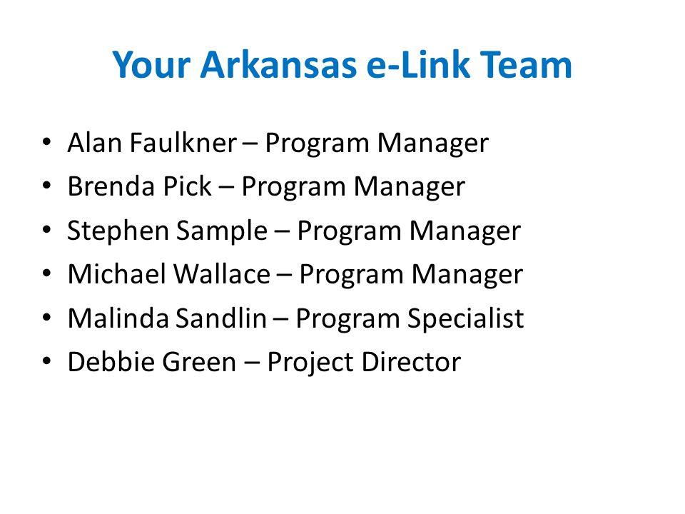 Your Arkansas e-Link Team Alan Faulkner – Program Manager Brenda Pick – Program Manager Stephen Sample – Program Manager Michael Wallace – Program Man