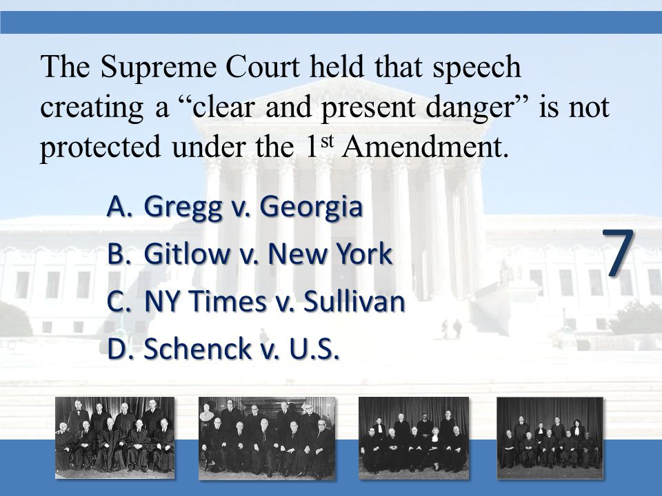"The Supreme Court held that speech creating a ""clear and present danger"" is not protected under the 1 st Amendment. A.Gregg v. Georgia B.Gitlow v. New"