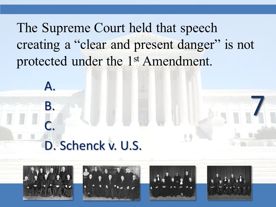 "The Supreme Court held that speech creating a ""clear and present danger"" is not protected under the 1 st Amendment. A. A. B. B. C. C. D.Schenck v. U.S"
