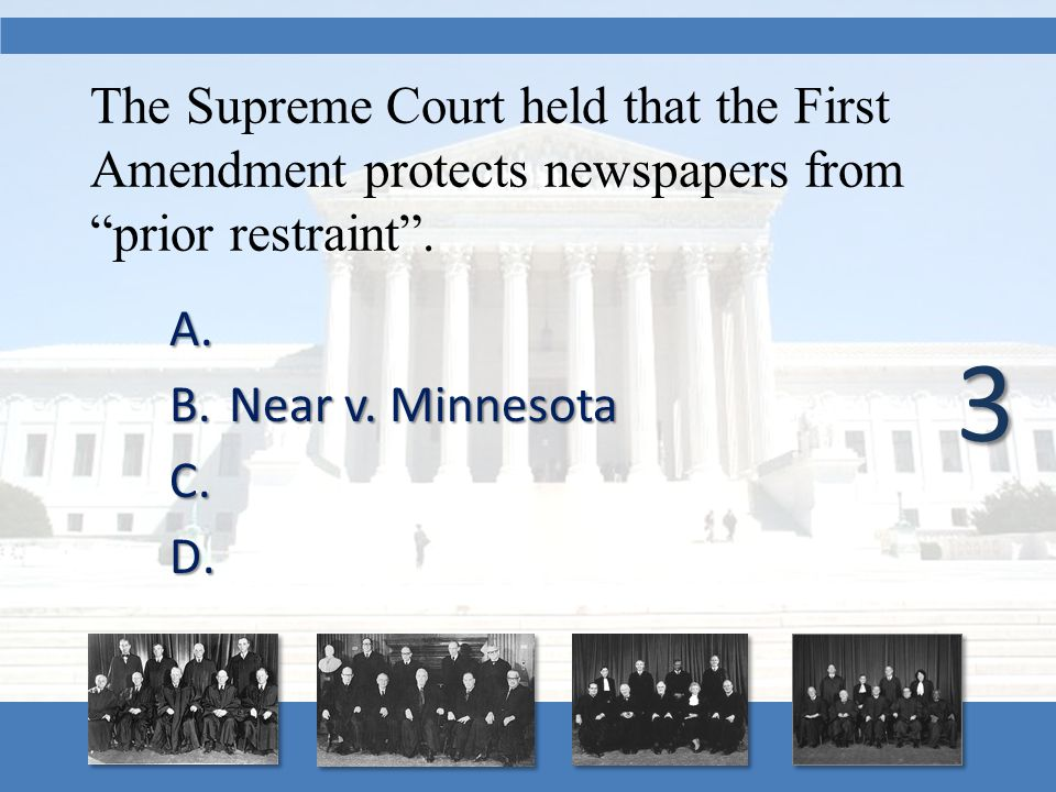 "The Supreme Court held that the First Amendment protects newspapers from ""prior restraint"". A. A. B.Near v. Minnesota C. C. D. D. 3"