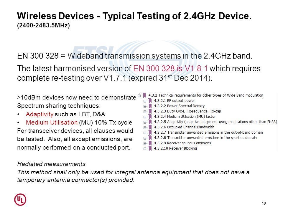 Wireless Devices - Typical Testing of 2.4GHz Device. (2400-2483.5MHz) EN 300 328 = Wideband transmission systems in the 2.4GHz band. The latest harmon