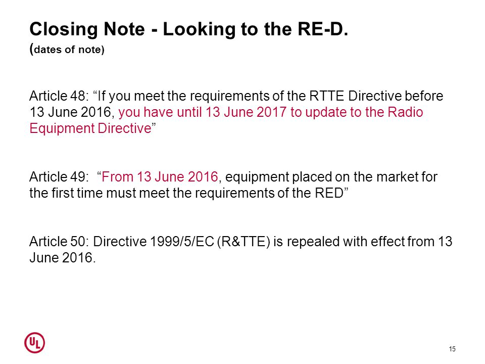"Closing Note - Looking to the RE-D. ( dates of note) Article 48: ""If you meet the requirements of the RTTE Directive before 13 June 2016, you have unt"