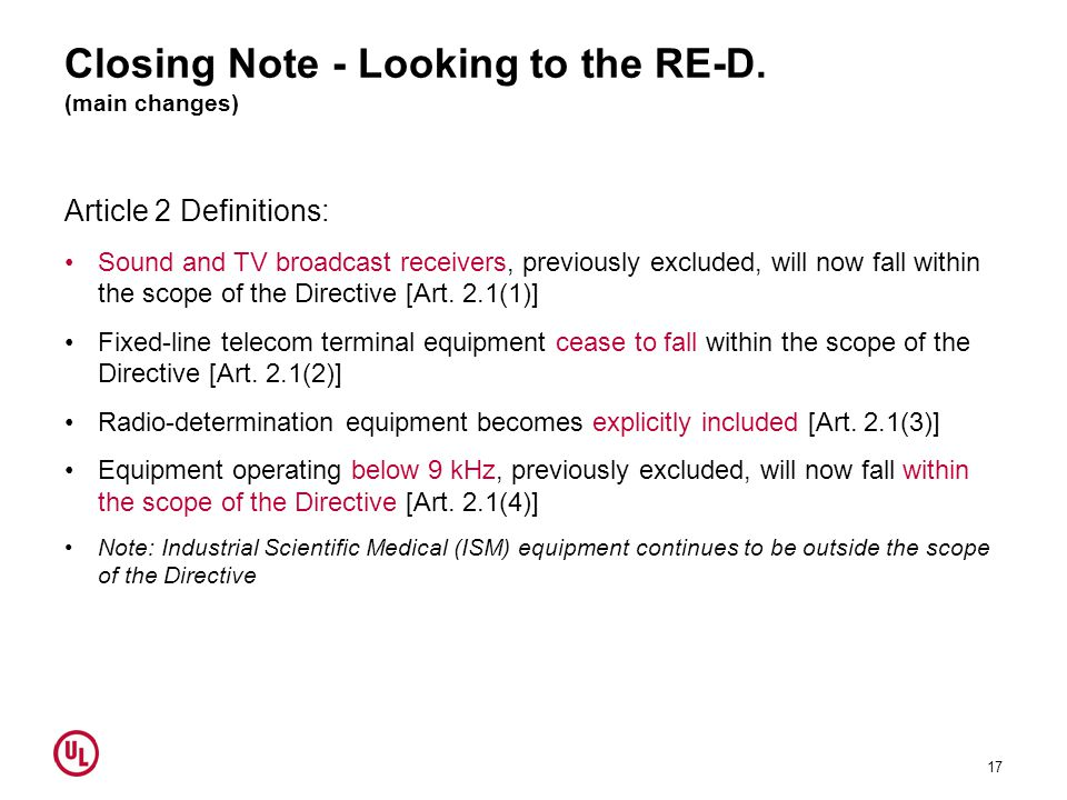 Closing Note - Looking to the RE-D. (main changes) Article 2 Definitions: Sound and TV broadcast receivers, previously excluded, will now fall within