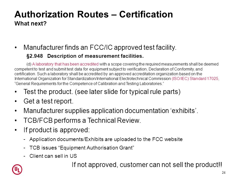 Authorization Routes – Certification What next? Manufacturer finds an FCC/IC approved test facility. §2.948 Description of measurement facilities. (d)