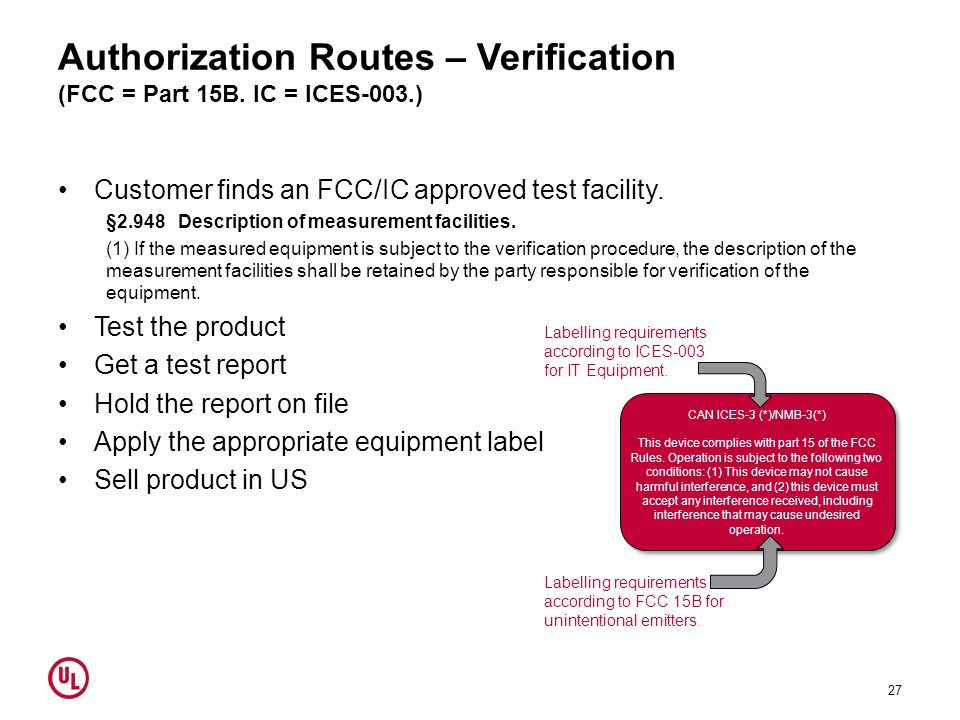Authorization Routes – Verification (FCC = Part 15B. IC = ICES-003.) Customer finds an FCC/IC approved test facility. §2.948 Description of measuremen