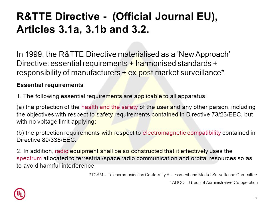 R&TTE Directive - (Official Journal EU), Articles 3.1a, 3.1b and 3.2. In 1999, the R&TTE Directive materialised as a 'New Approach' Directive: essenti