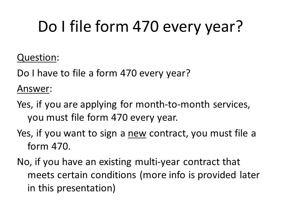 Do I file form 470 every year. Question: Do I have to file a form 470 every year.
