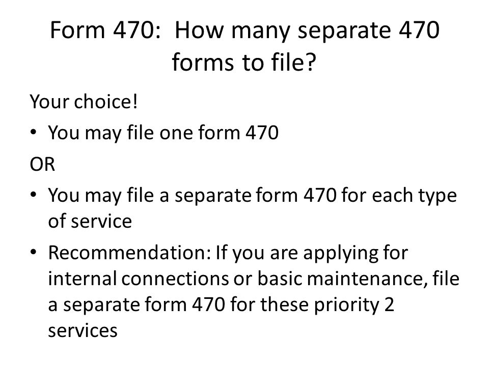 Form 470: How many separate 470 forms to file. Your choice.