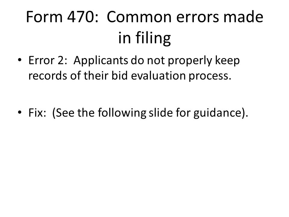 Form 470: Common errors made in filing Error 2: Applicants do not properly keep records of their bid evaluation process.