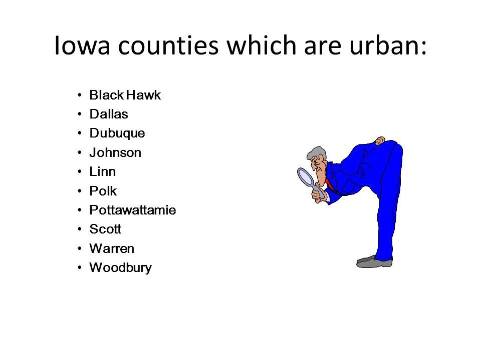 Iowa counties which are urban: Black Hawk Dallas Dubuque Johnson Linn Polk Pottawattamie Scott Warren Woodbury