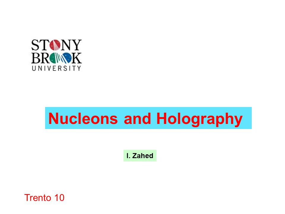 Trento 10 Nucleons and Holography I. Zahed