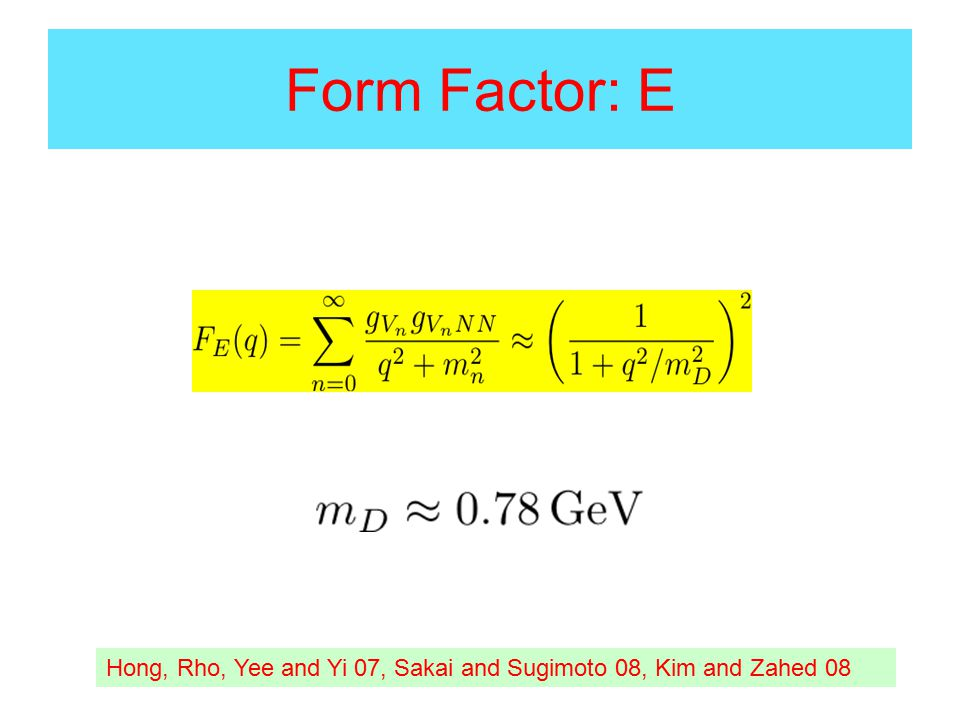 Form Factor: E Hong, Rho, Yee and Yi 07, Sakai and Sugimoto 08, Kim and Zahed 08